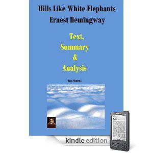 hills like white elephants ernest hemmingway The underlying theme of ernest hemingway's 'hills like white elephants' deals with the difficulties a couple, particularly the female, has in facing an unexpected and ultimately unwanted pregnancy.