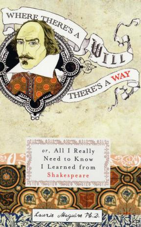 Where There's a Will There's a Way or, All I Really Need to Know I Learned from Shakespeare
