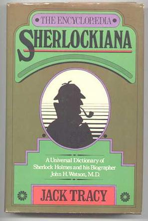 The Encyclopaedia Sherlockiana; or, A Universal Dictionary of the State of Knowledge of Sherlock Holmes and His Biographer, John H. Watson, M.D.