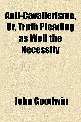 Anti-Cavalierisme, Or, Truth Pleading as Well the Necessity