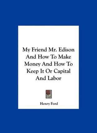 My Friend Mr. Edison and How to Make Money and How to Keep It or Capital and Labor