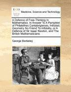 A   Defence of Free-Thinking in Mathematics. in Answer to a Pamphlet of Philalethes Cantabrigiensis, Intituled, Geometry No Friend to Infidelity, or a