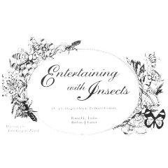 Entertaining With Insects, or: The Original Guide to Insect Cookery